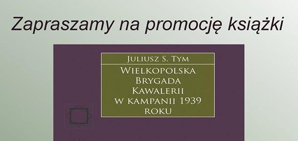 """Ilustracja do informacji: Promocja książki """"Wielkopolska Brygada Kawalerii w kampanii 1939 roku"""""""